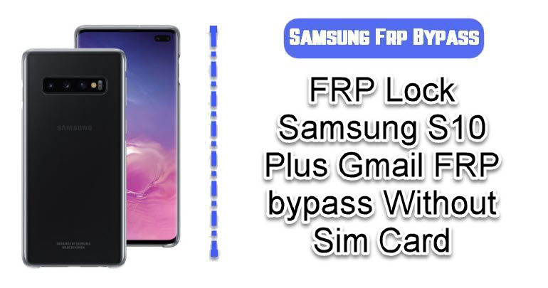 FRP Lock Samsung S10 Plus