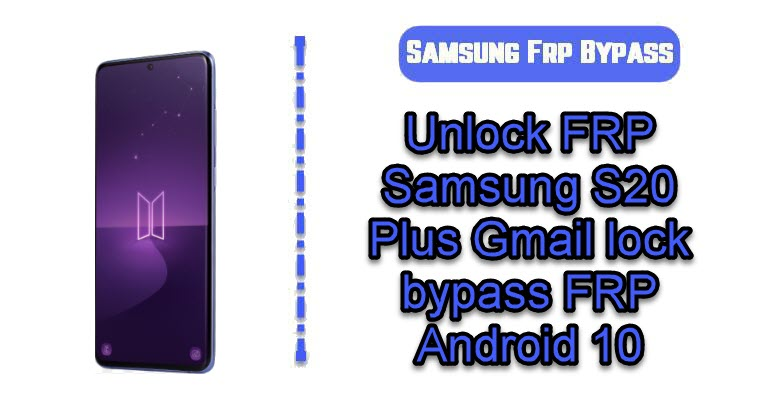 Unlock FRP Samsung S20 Plus