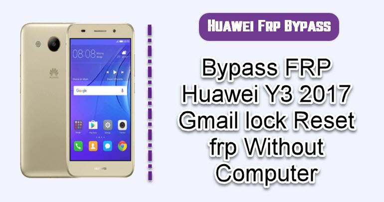 Bypass FRP Huawei Y3 2017