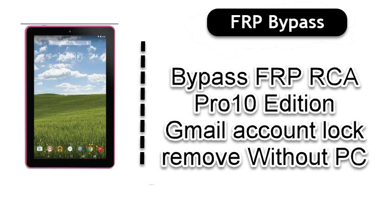 Bypass FRP RCA Pro10 Edition