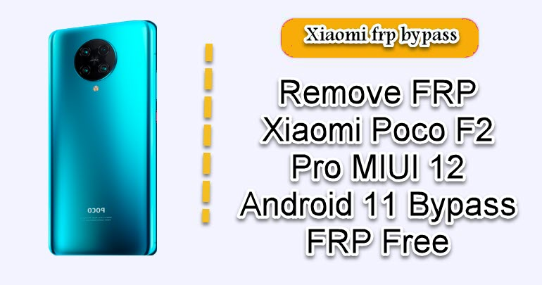 Remove FRP Xiaomi Poco F2 Pro MIUI 12 Android 11 Bypass FRP Free