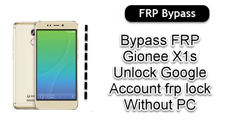 Bypass FRP Gionee X1s