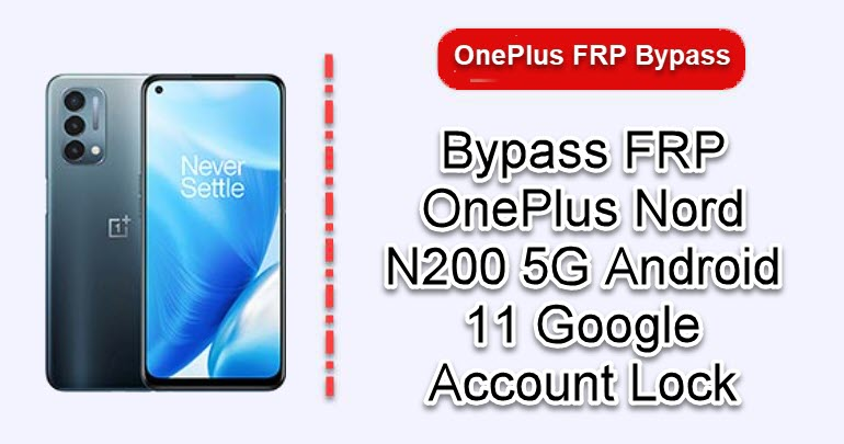 Bypass FRP OnePlus Nord N200 5G